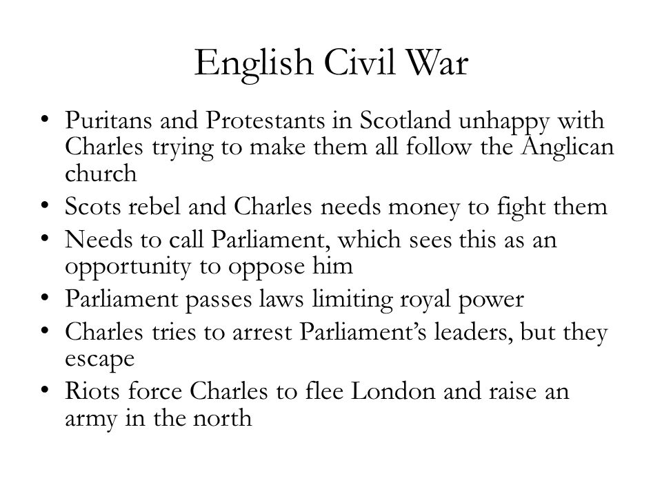 English Civil War Puritans and Protestants in Scotland unhappy with Charles trying to make them all follow the Anglican church.