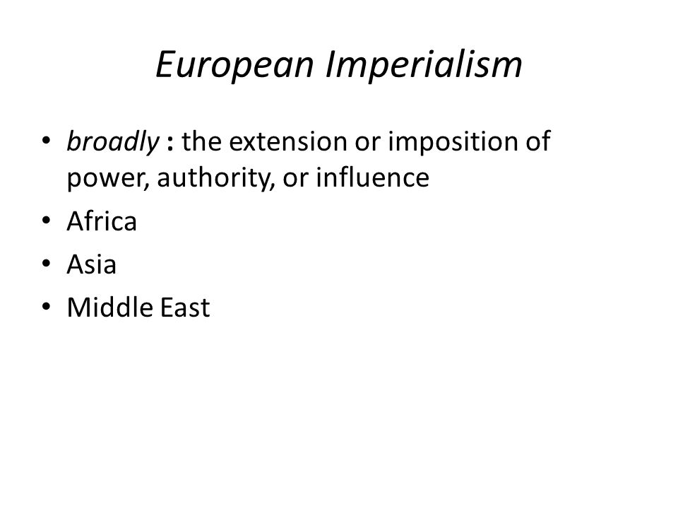 European Imperialism broadly : the extension or imposition of power, authority, or influence. Africa.