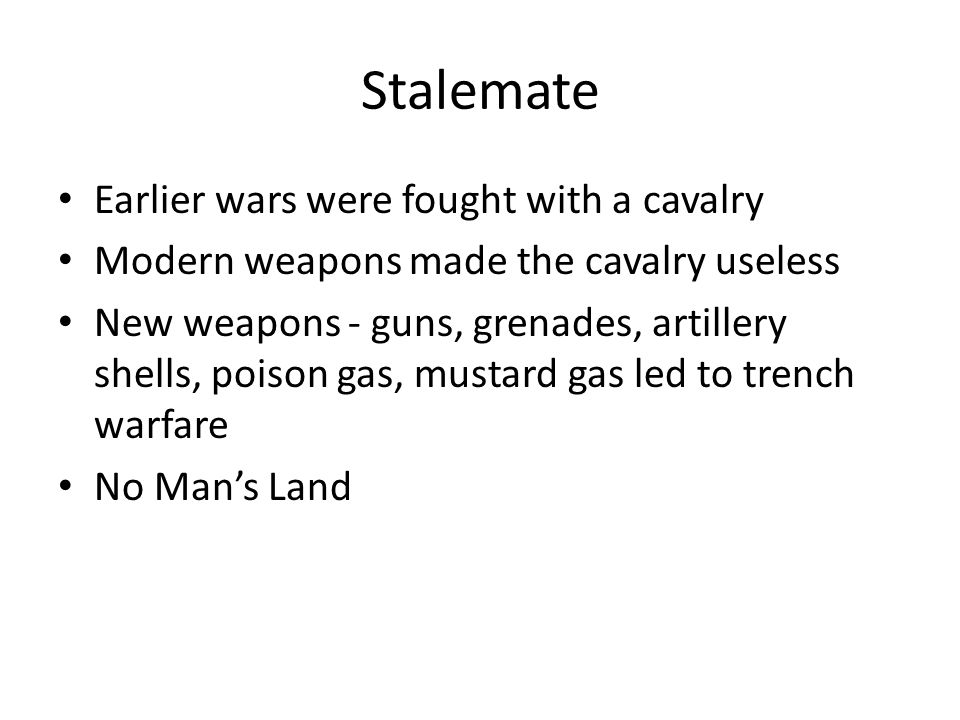 Stalemate Earlier wars were fought with a cavalry