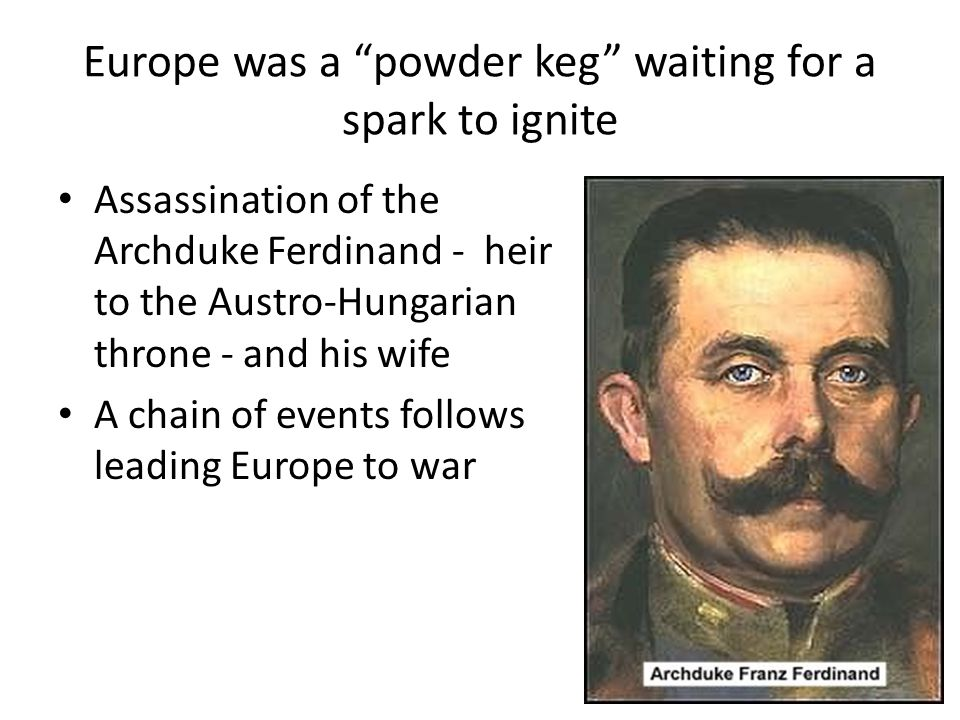 Europe was a powder keg waiting for a spark to ignite