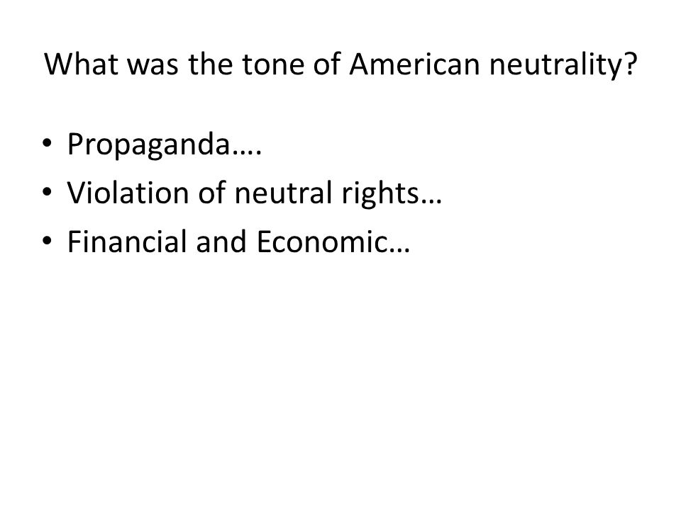 What was the tone of American neutrality