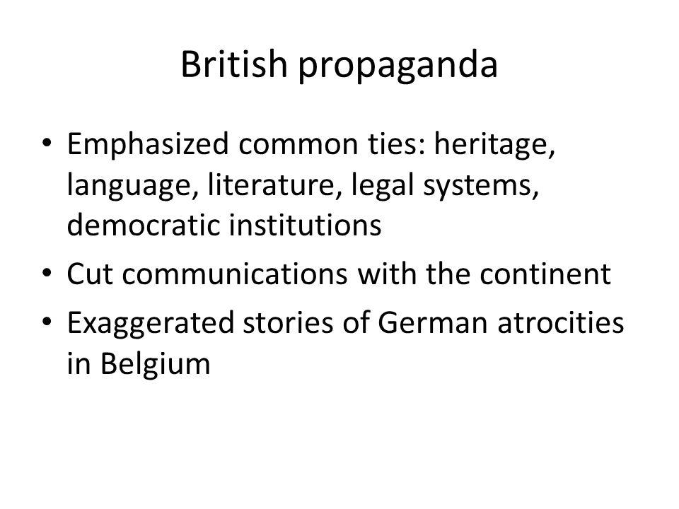 British propaganda Emphasized common ties: heritage, language, literature, legal systems, democratic institutions.