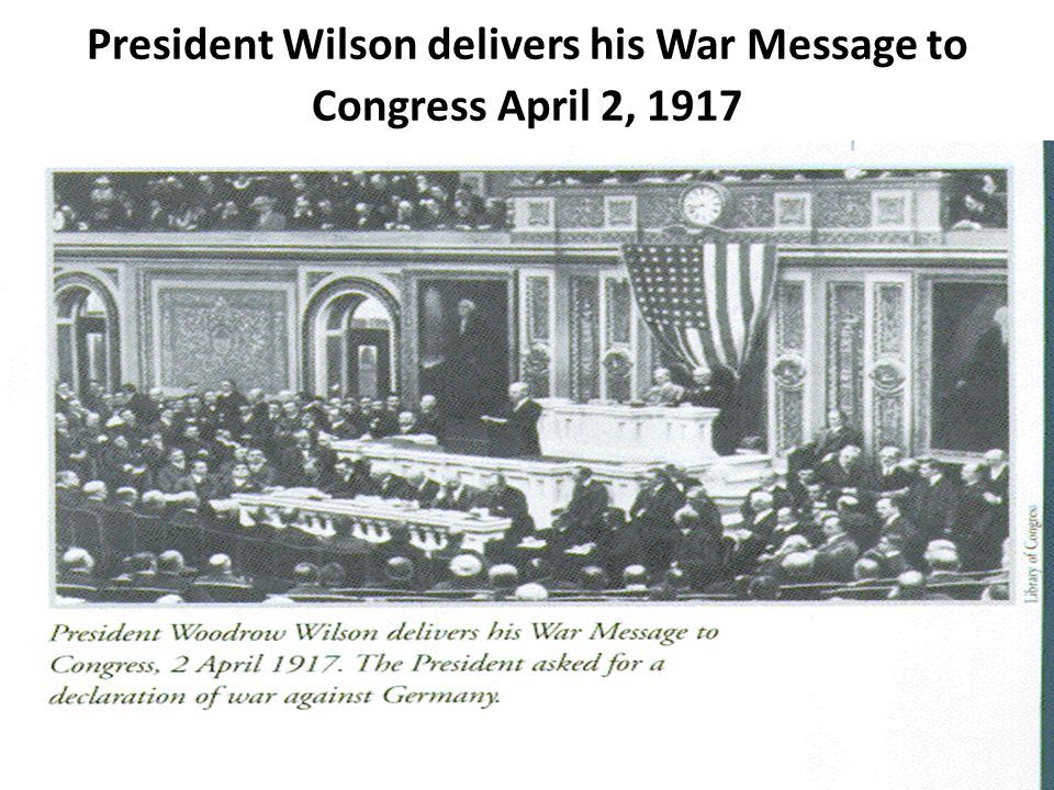 President Wilson delivers his War Message to Congress April 2, 1917