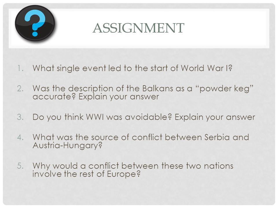 Assignment What single event led to the start of World War I