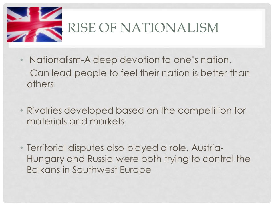 1. Rise of Nationalism Nationalism-A deep devotion to one's nation.