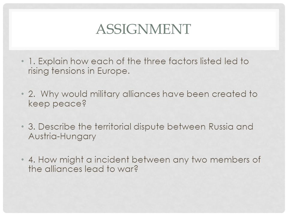 Assignment 1. Explain how each of the three factors listed led to rising tensions in Europe.
