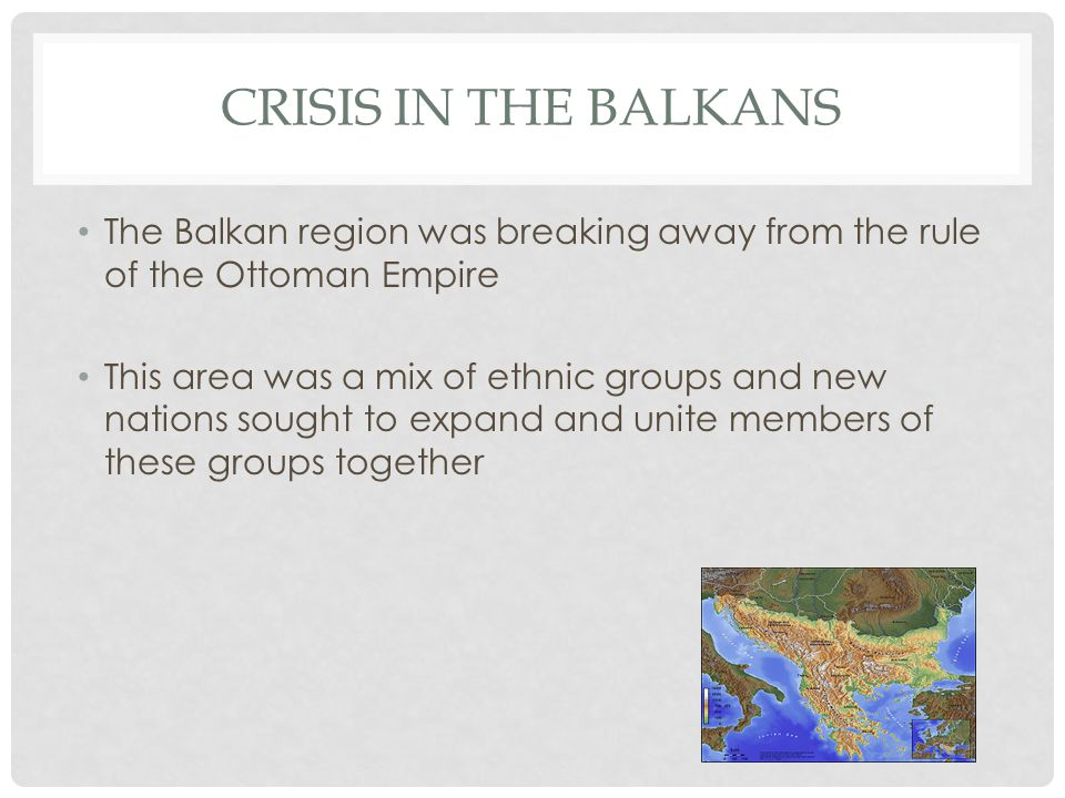 Crisis in the Balkans The Balkan region was breaking away from the rule of the Ottoman Empire.