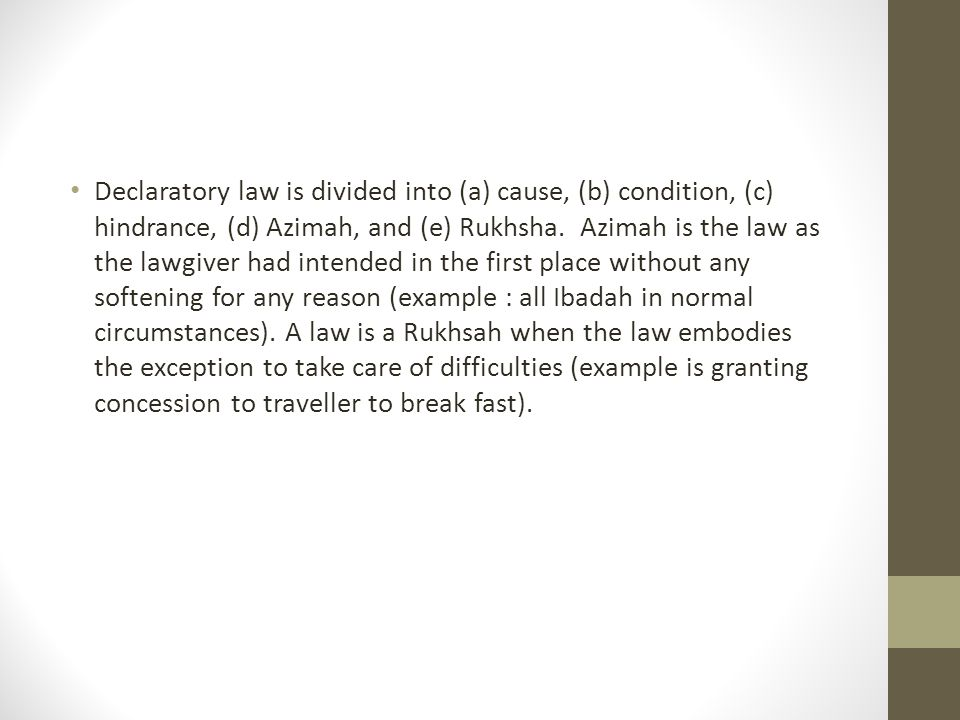 Declaratory law is divided into (a) cause, (b) condition, (c) hindrance, (d) Azimah, and (e) Rukhsha.