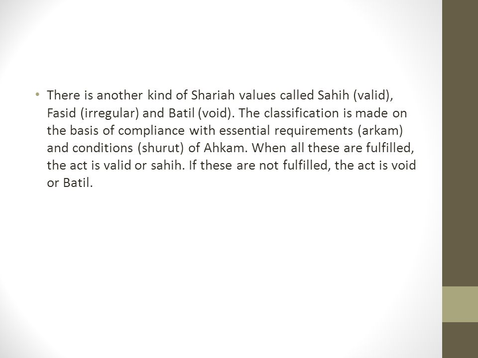 There is another kind of Shariah values called Sahih (valid), Fasid (irregular) and Batil (void).