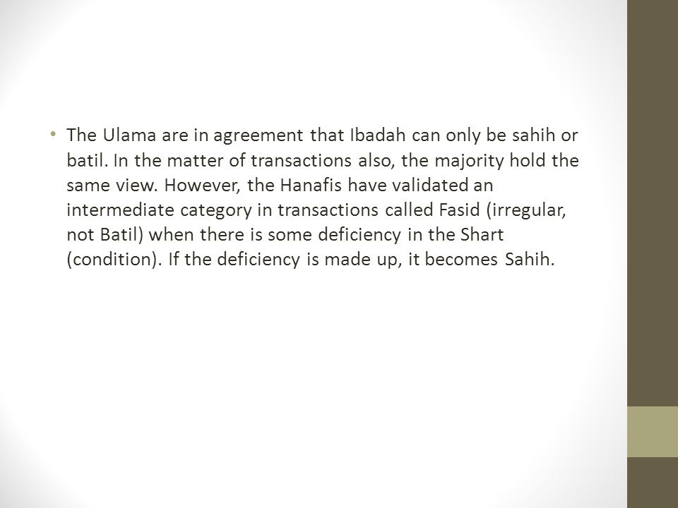The Ulama are in agreement that Ibadah can only be sahih or batil