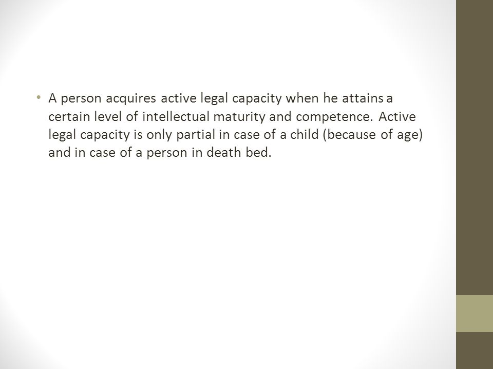 A person acquires active legal capacity when he attains a certain level of intellectual maturity and competence.