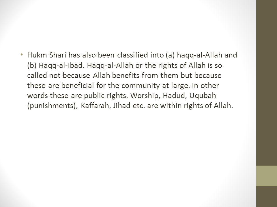 Hukm Shari has also been classified into (a) haqq-al-Allah and (b) Haqq-al-Ibad.