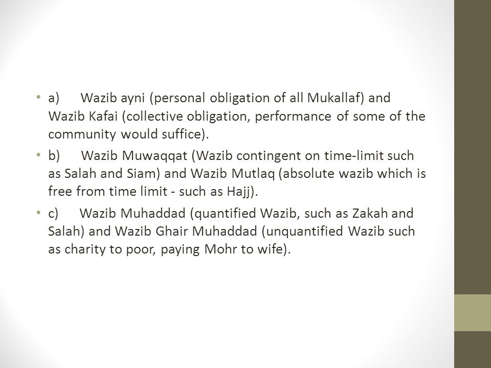 a) Wazib ayni (personal obligation of all Mukallaf) and Wazib Kafai (collective obligation, performance of some of the community would suffice).