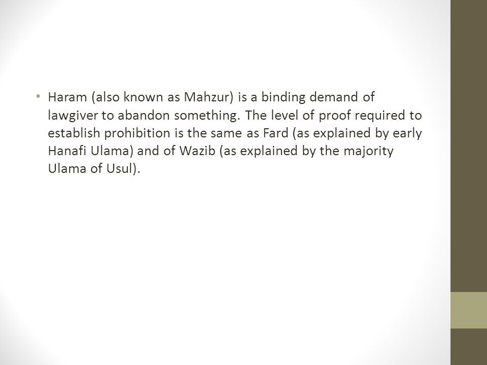 Haram (also known as Mahzur) is a binding demand of lawgiver to abandon something.