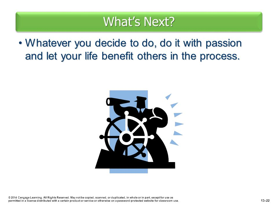 What's Next Whatever you decide to do, do it with passion and let your life benefit others in the process.