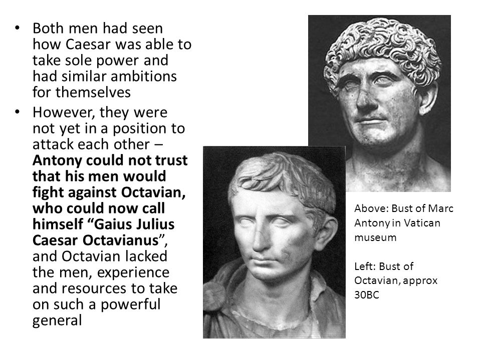 Both men had seen how Caesar was able to take sole power and had similar ambitions for themselves