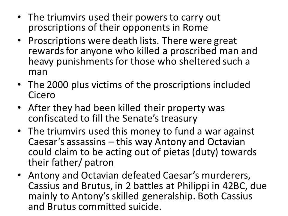 The triumvirs used their powers to carry out proscriptions of their opponents in Rome