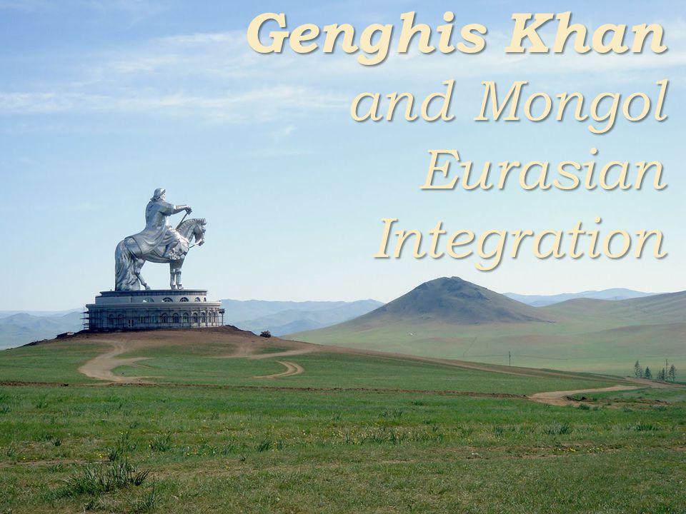 Genghis Khan and Mongol Eurasian Integration