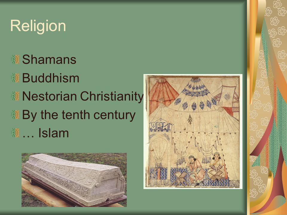 Religion Shamans Buddhism Nestorian Christianity By the tenth century