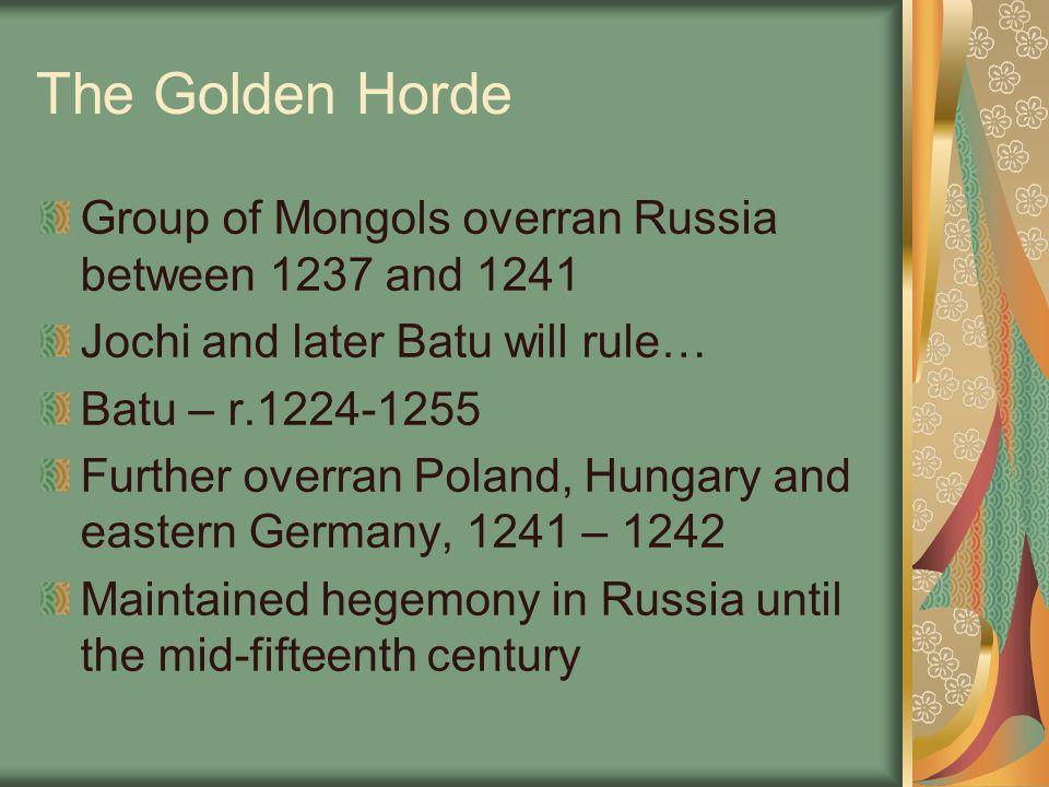The Golden Horde Group of Mongols overran Russia between 1237 and 1241