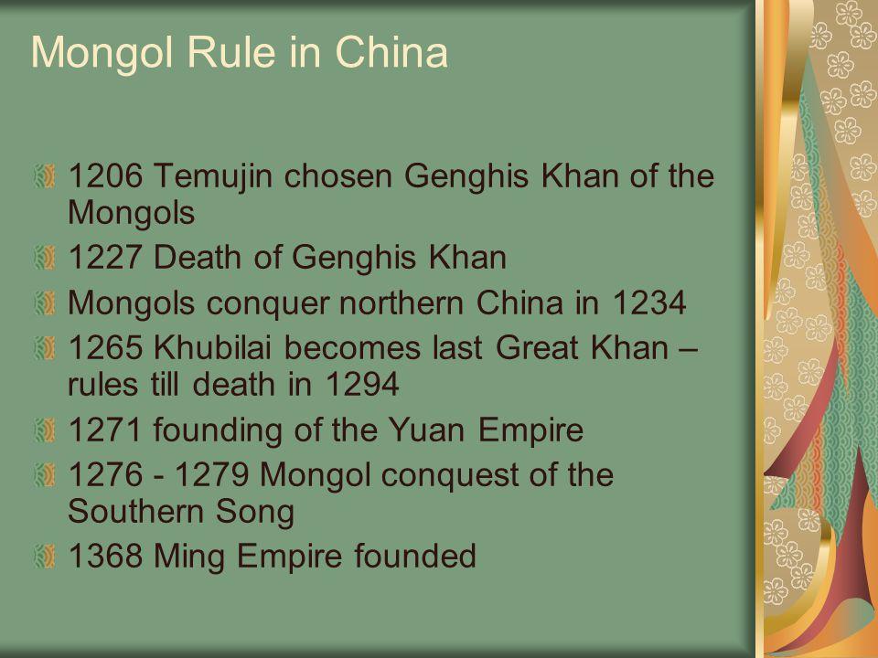 Mongol Rule in China 1206 Temujin chosen Genghis Khan of the Mongols