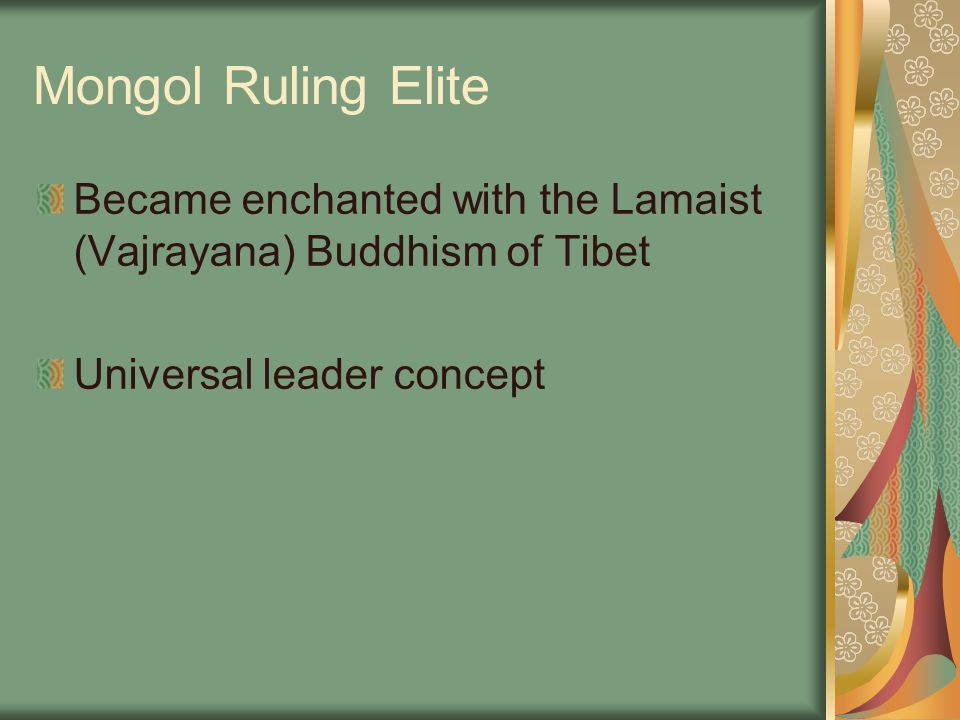 Mongol Ruling Elite Became enchanted with the Lamaist (Vajrayana) Buddhism of Tibet.