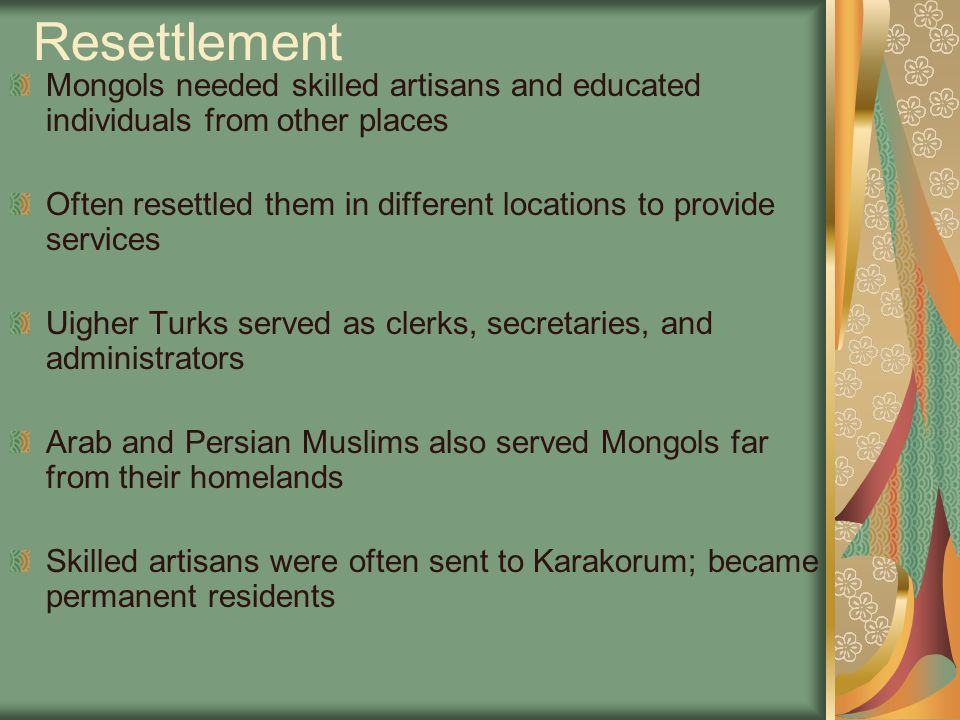 Resettlement Mongols needed skilled artisans and educated individuals from other places.