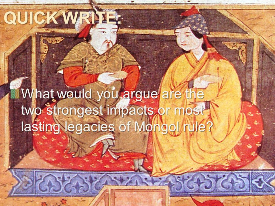 QUICK WRITE: What would you argue are the two strongest impacts or most lasting legacies of Mongol rule