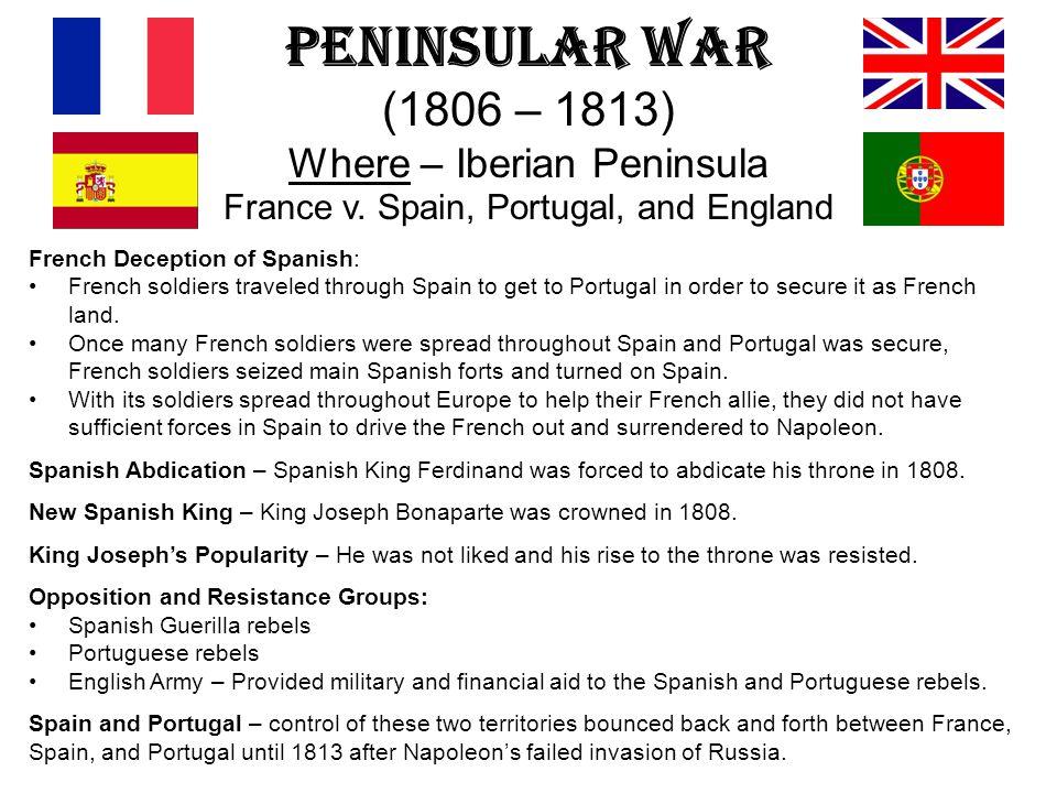Peninsular War (1806 – 1813) Where – Iberian Peninsula France v
