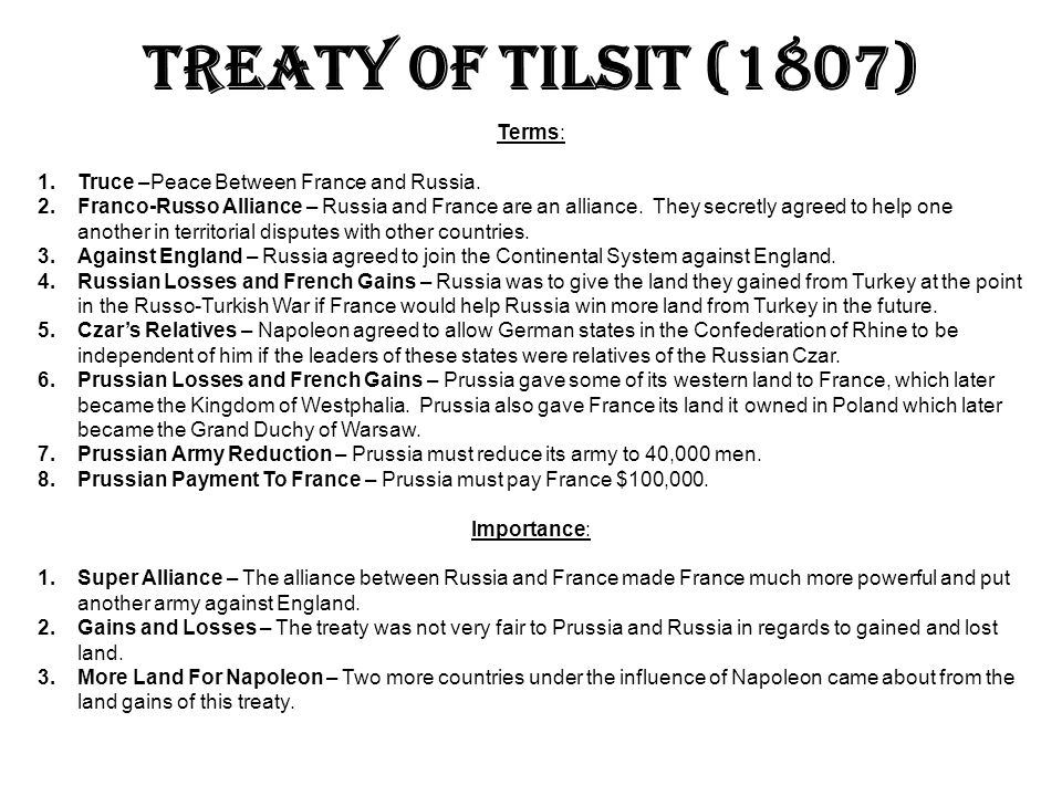 Treaty of Tilsit (1807) Terms: Truce –Peace Between France and Russia.