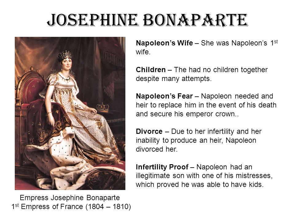 Josephine Bonaparte Napoleon's Wife – She was Napoleon's 1st wife.
