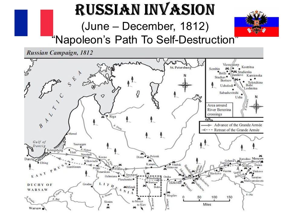 Russian Invasion (June – December, 1812) Napoleon's Path To Self-Destruction