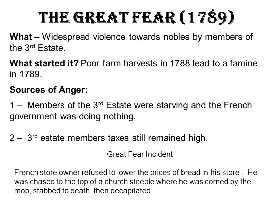 The Great Fear (1789) What – Widespread violence towards nobles by members of the 3rd Estate.