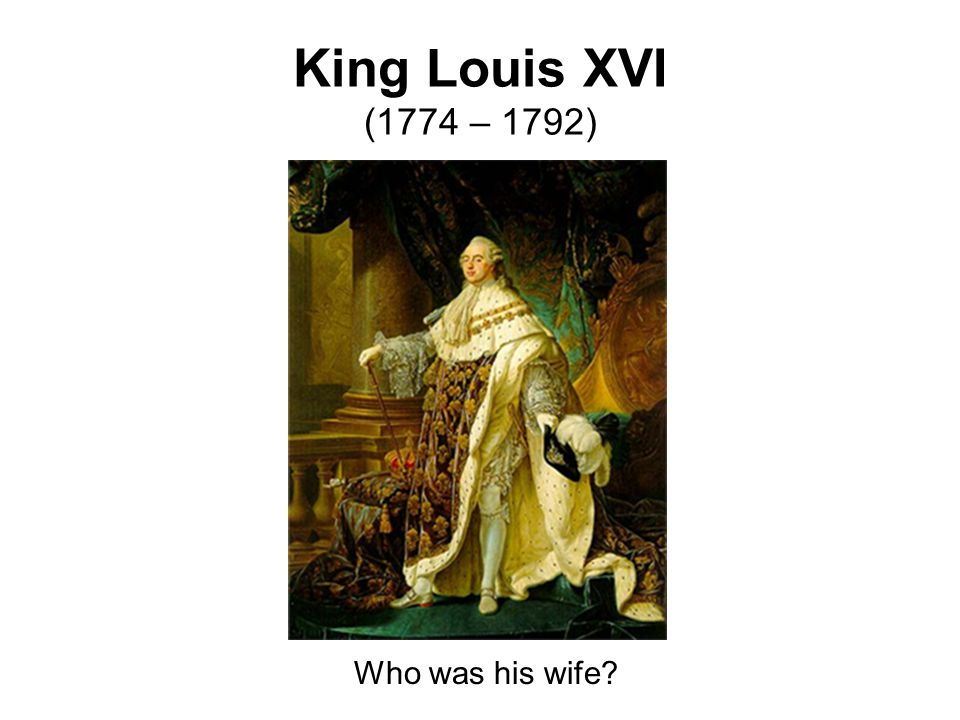 King Louis XVI (1774 – 1792) Who was his wife