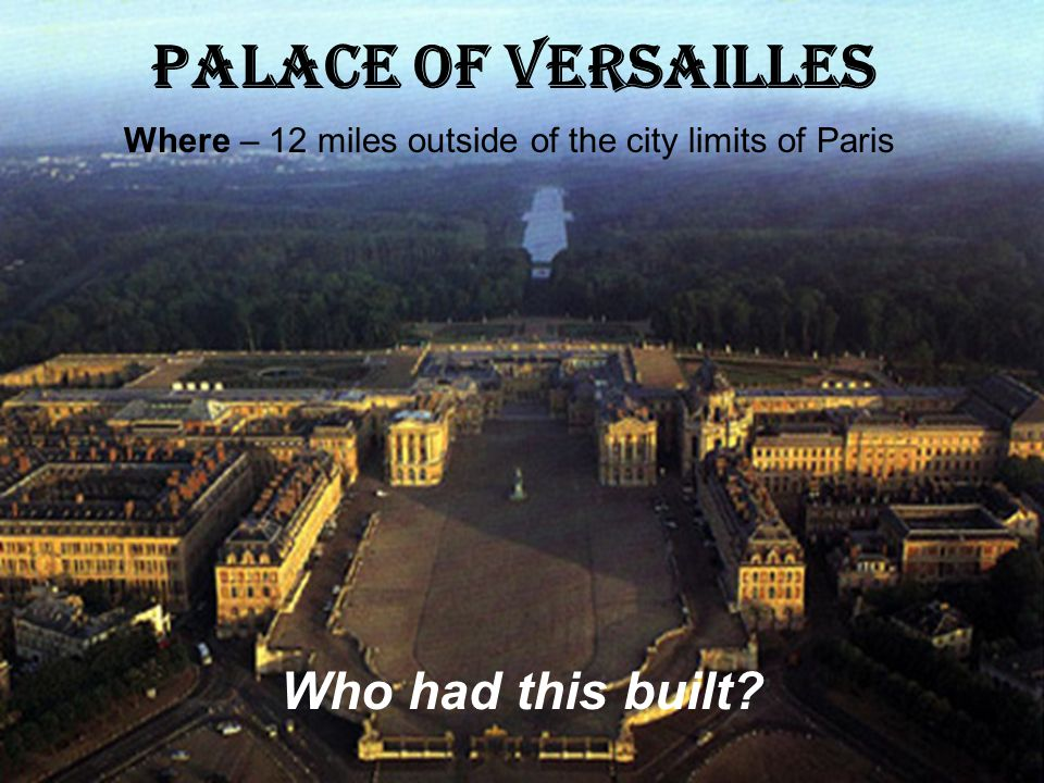 Palace of Versailles Who had this built