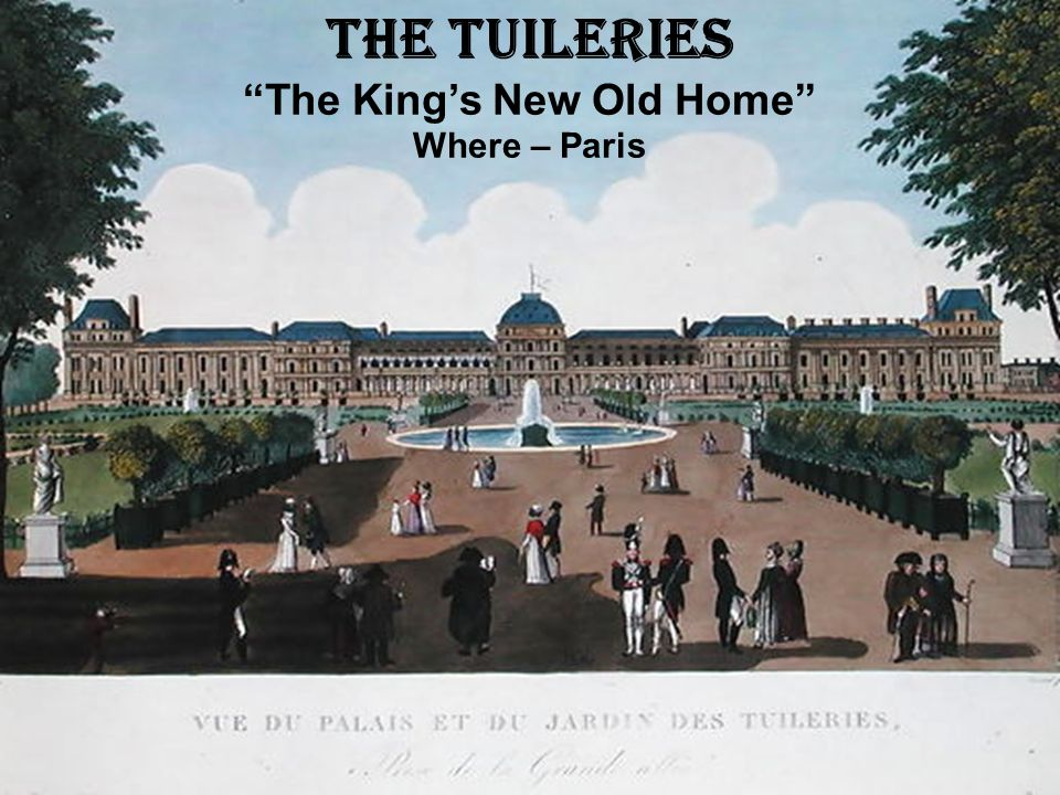 The Tuileries The King's New Old Home Where – Paris