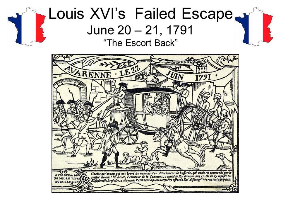 Louis XVI's Failed Escape June 20 – 21, 1791 The Escort Back
