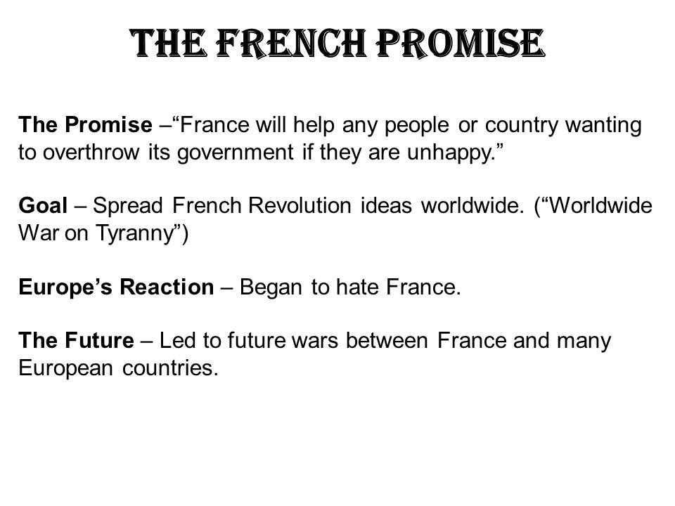 The French Promise The Promise – France will help any people or country wanting to overthrow its government if they are unhappy.