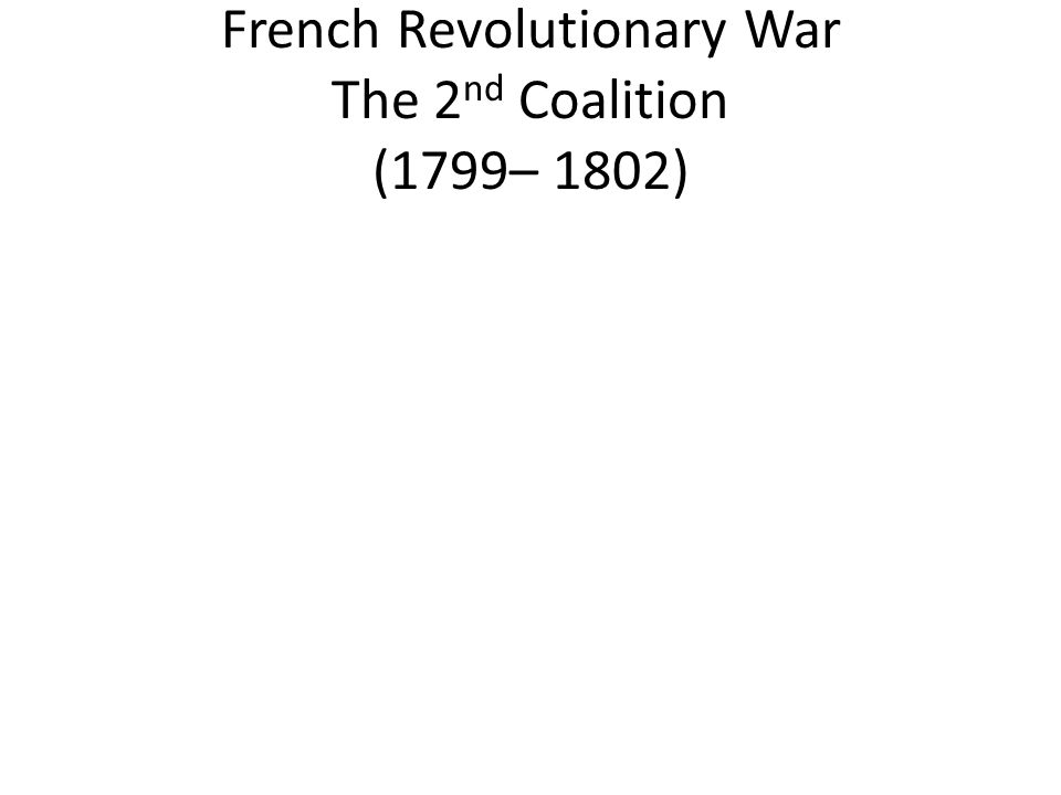 French Revolutionary War The 2nd Coalition (1799– 1802)