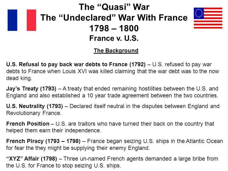 The Quasi War The Undeclared War With France 1798 – 1800 France v