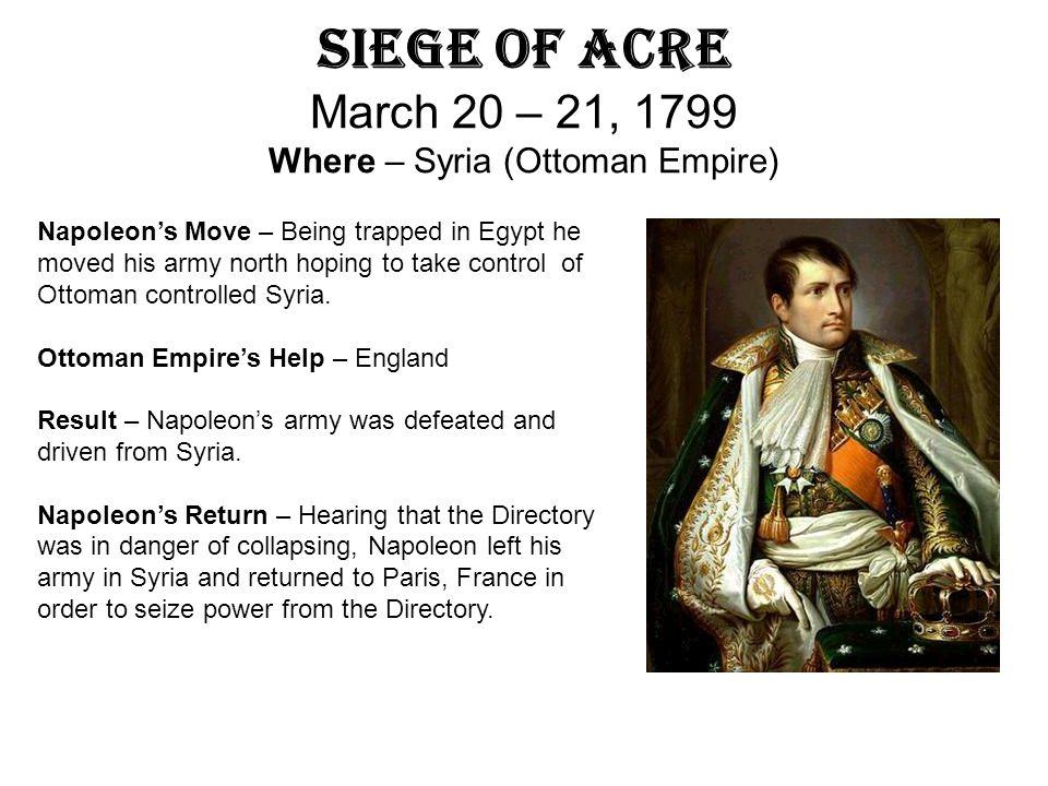 Siege of Acre March 20 – 21, 1799 Where – Syria (Ottoman Empire)