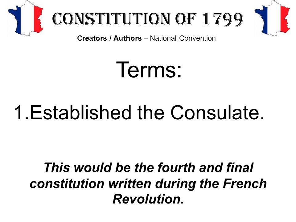 Terms: Established the Consulate. Constitution of 1799