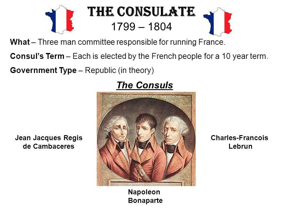 The Consulate 1799 – 1804 The Consuls