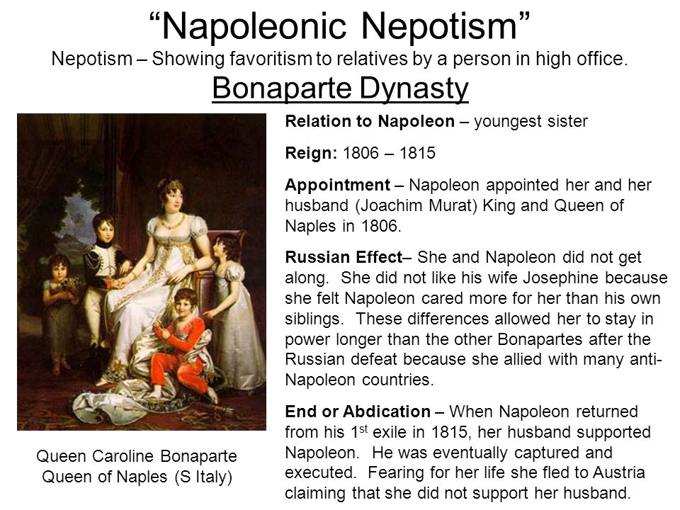 Napoleonic Nepotism Nepotism – Showing favoritism to relatives by a person in high office. Bonaparte Dynasty
