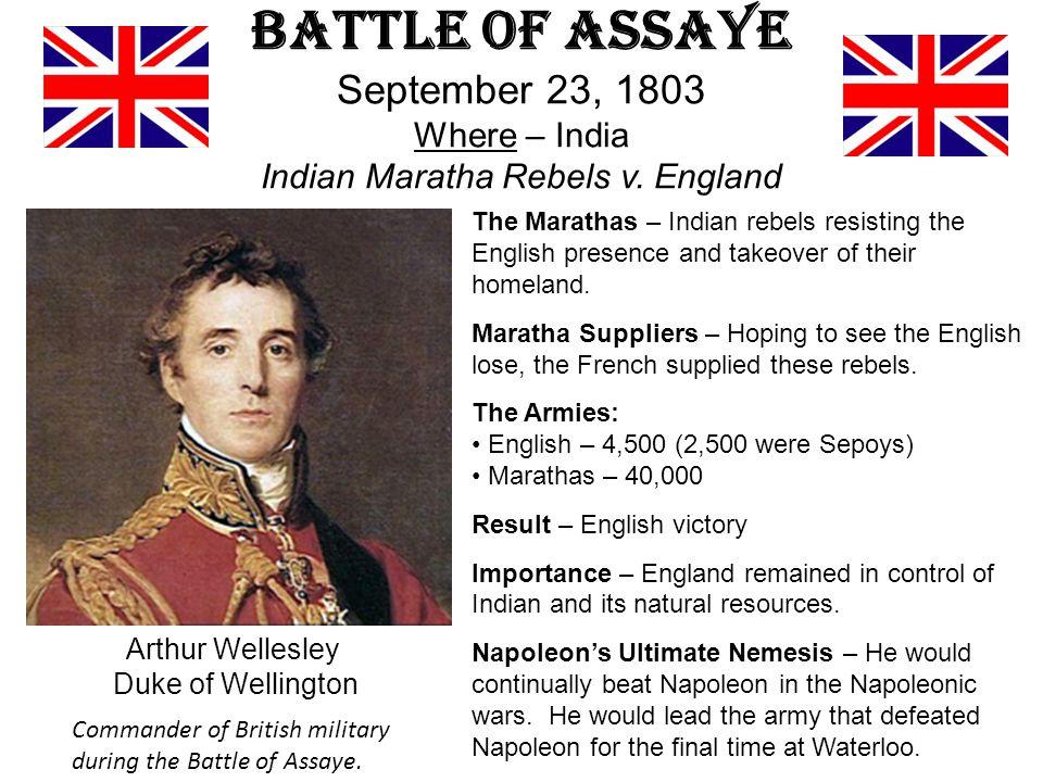 Battle of Assaye September 23, 1803 Where – India Indian Maratha Rebels v. England