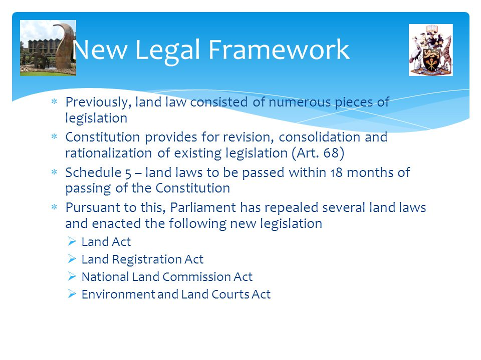 New Legal Framework Previously, land law consisted of numerous pieces of legislation.