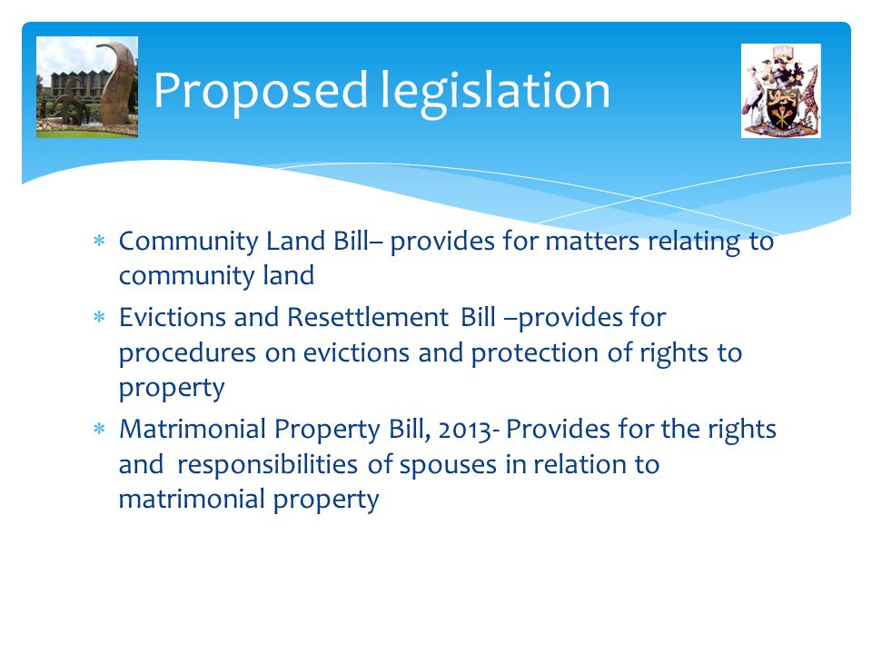 Proposed legislation Community Land Bill– provides for matters relating to community land.