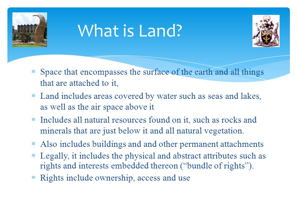 What is Land Space that encompasses the surface of the earth and all things that are attached to it,