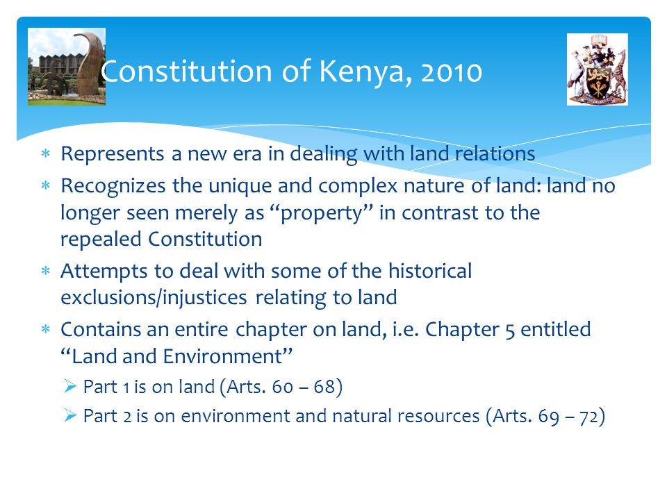 Constitution of Kenya, 2010 Represents a new era in dealing with land relations.