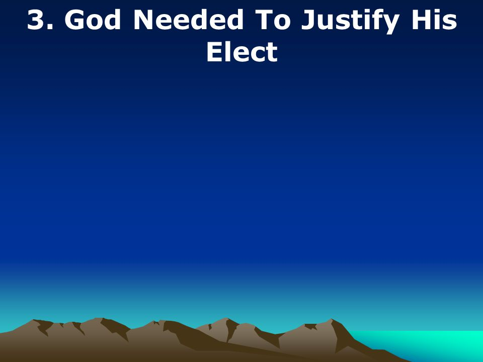3. God Needed To Justify His Elect